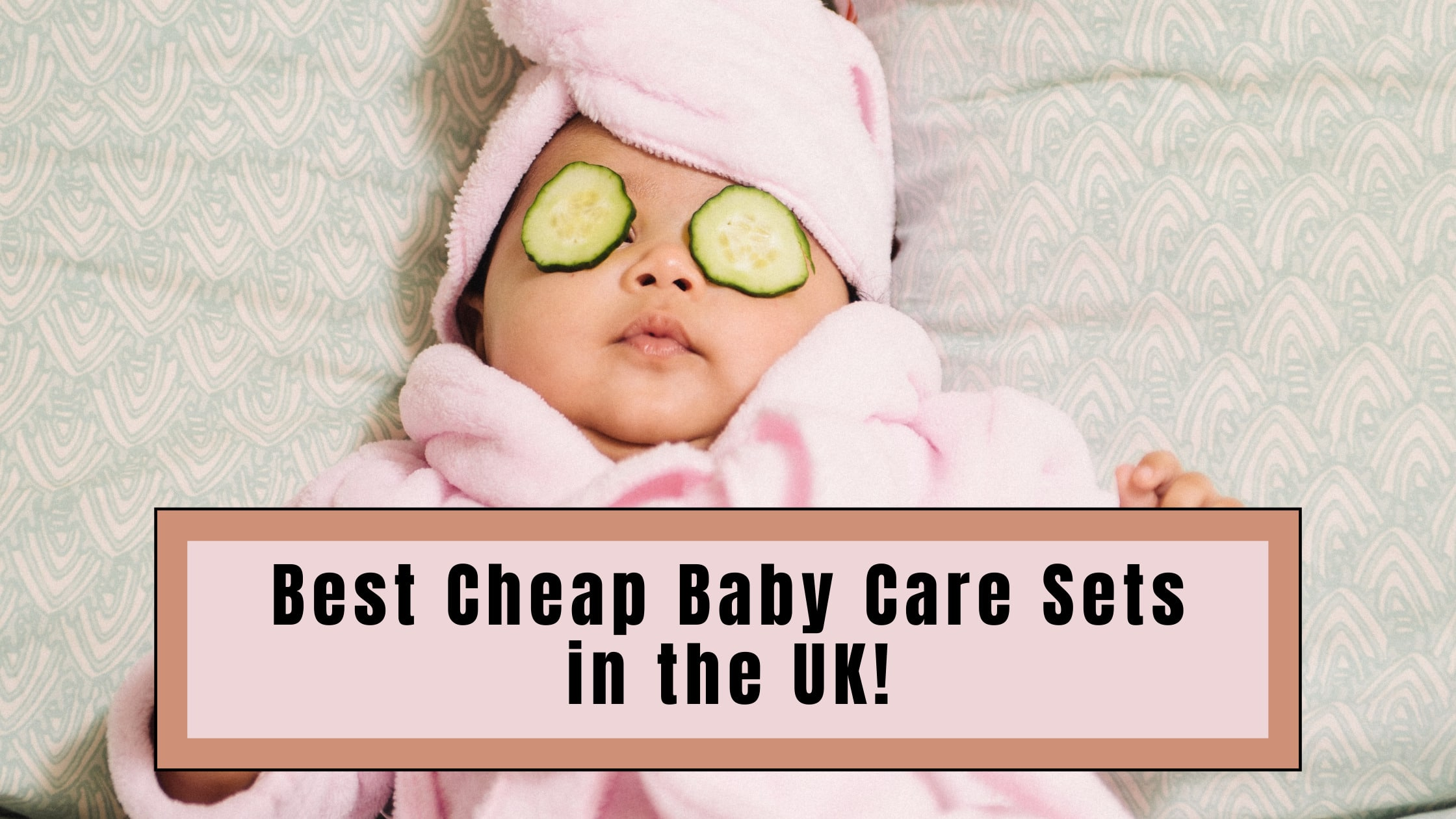 Best Cheap Baby Care Sets in the UK