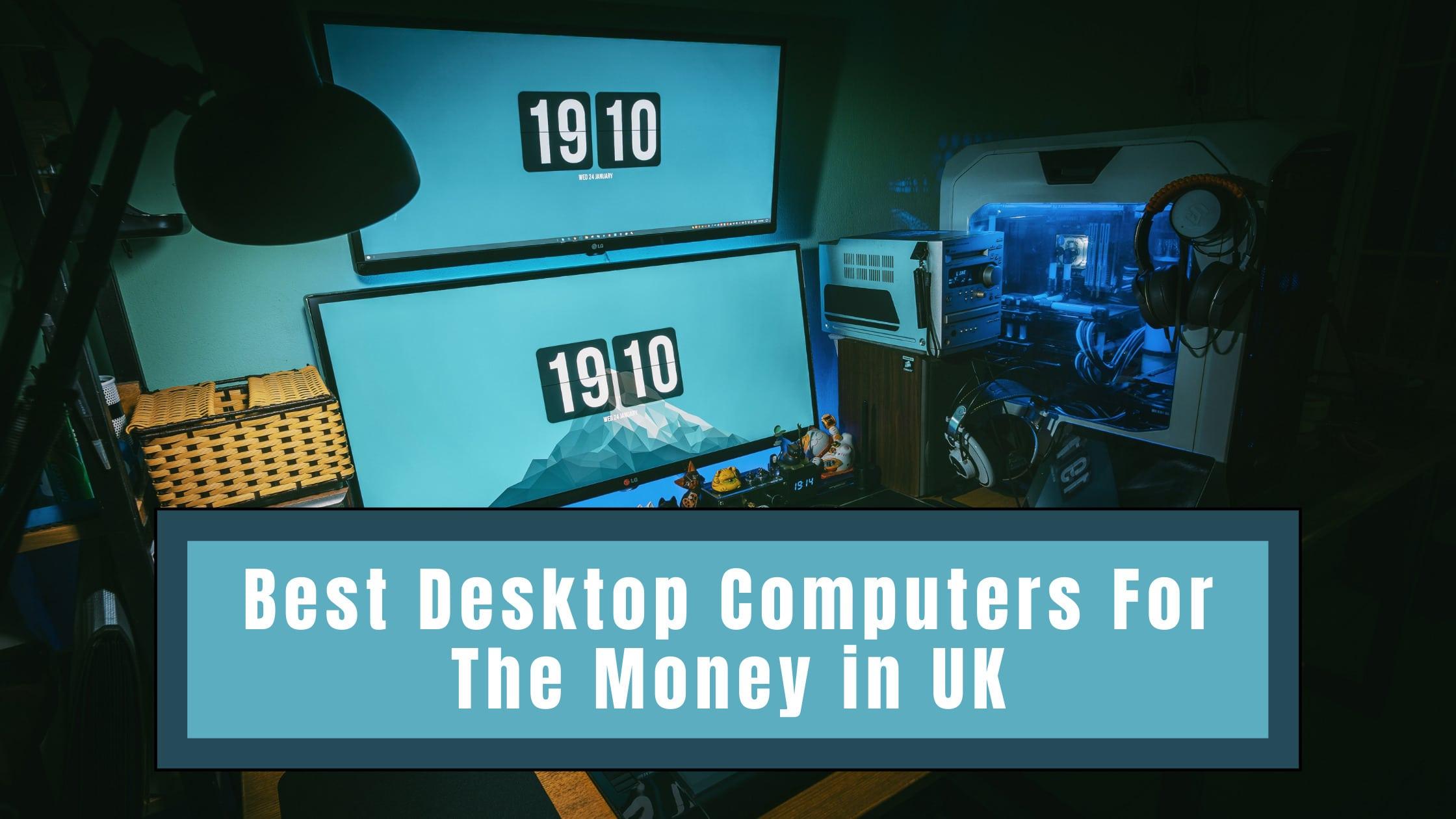 Best Desktop Computers For The Money in UK