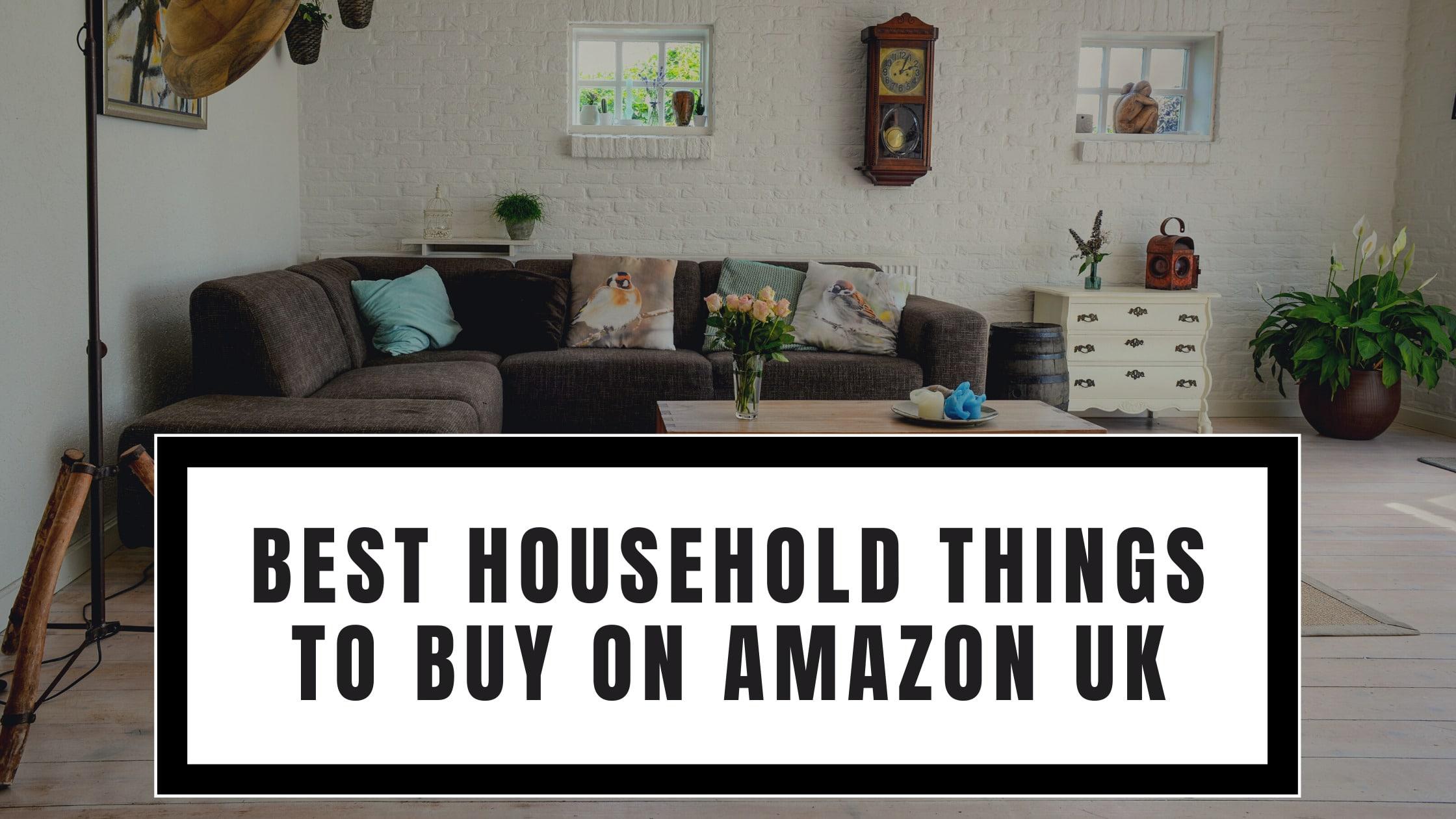Best Household Things to Buy on Amazon UK