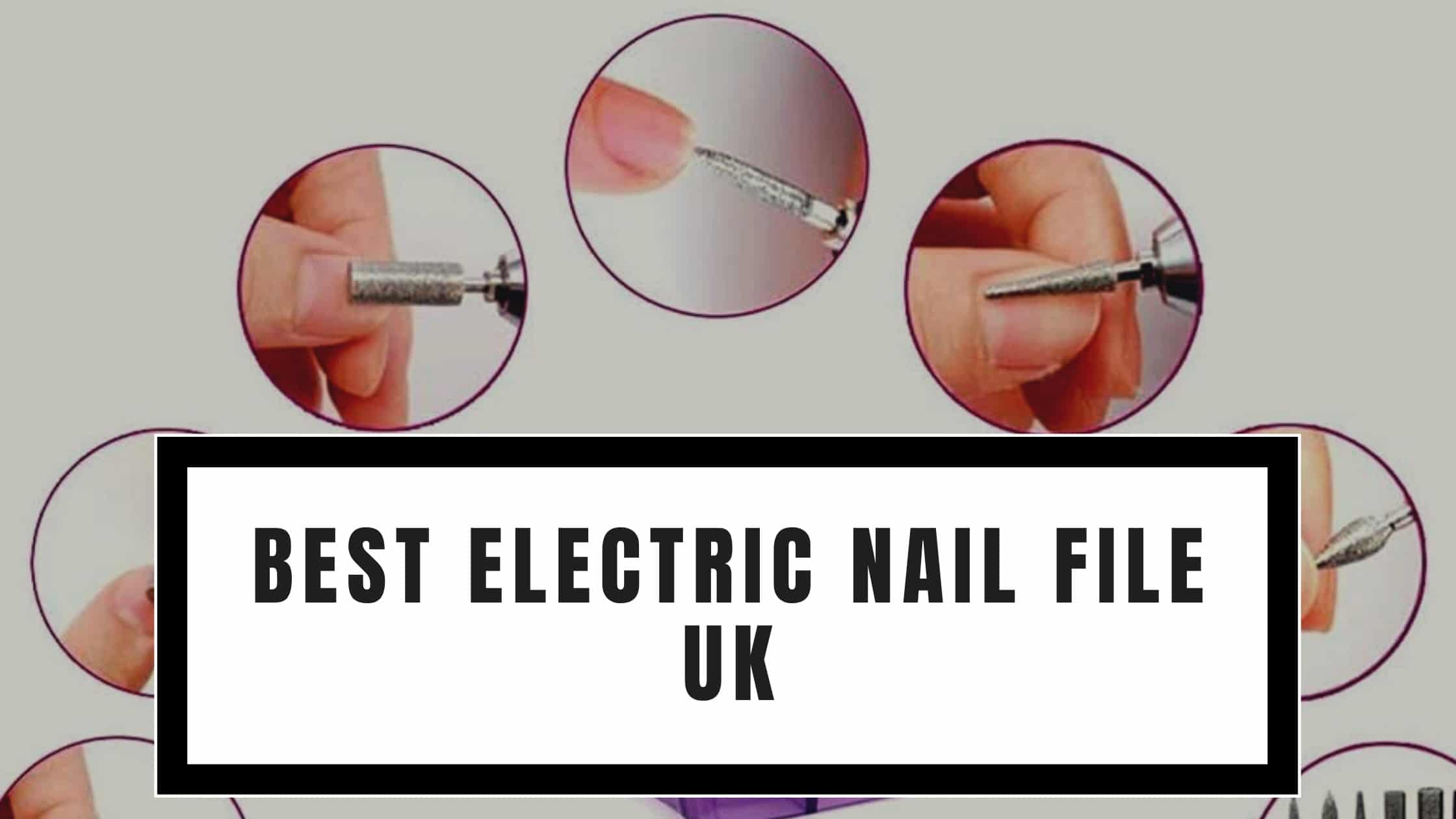 Best Electric Nail File UK