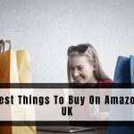 Best Things To Buy On Amazon UK