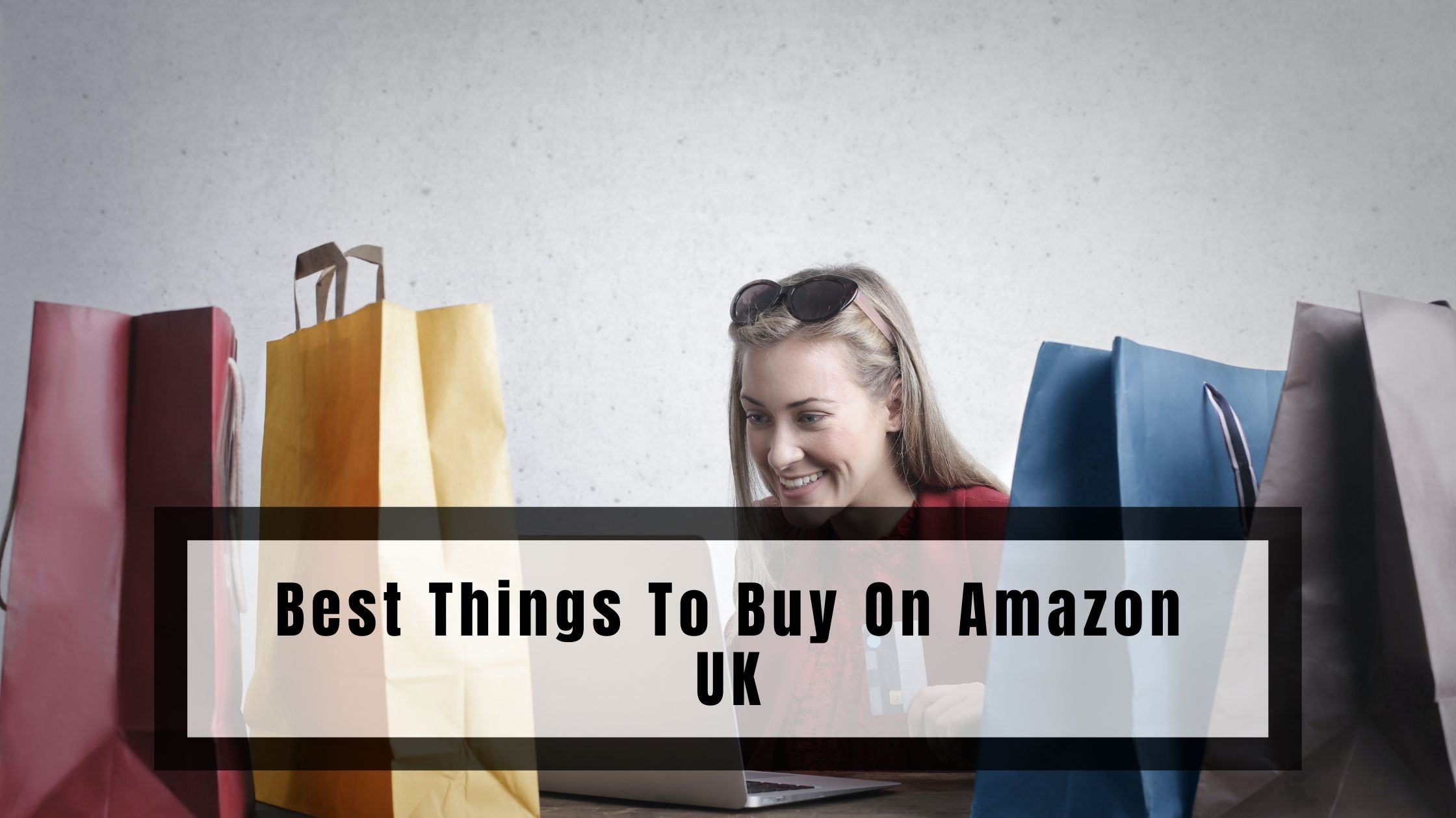 Best Things To Buy On Amazon UK
