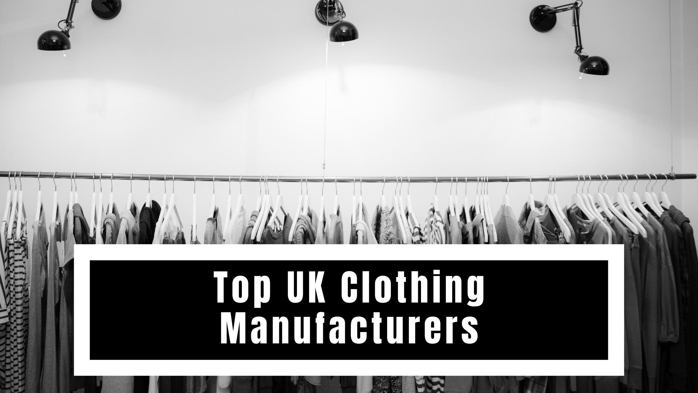 Top UK Clothing Manufacturers
