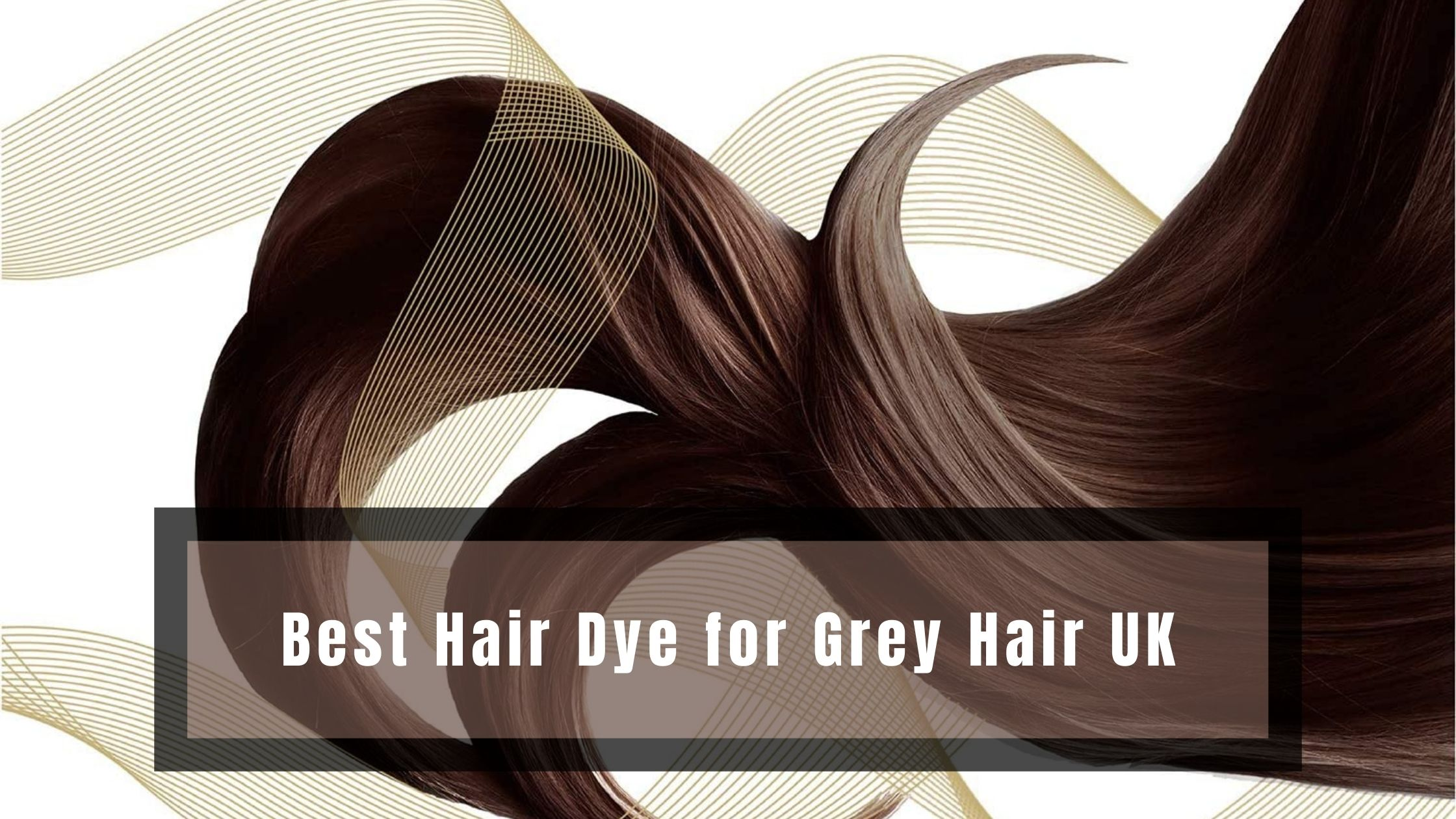Best Hair Dye for Grey Hair UK