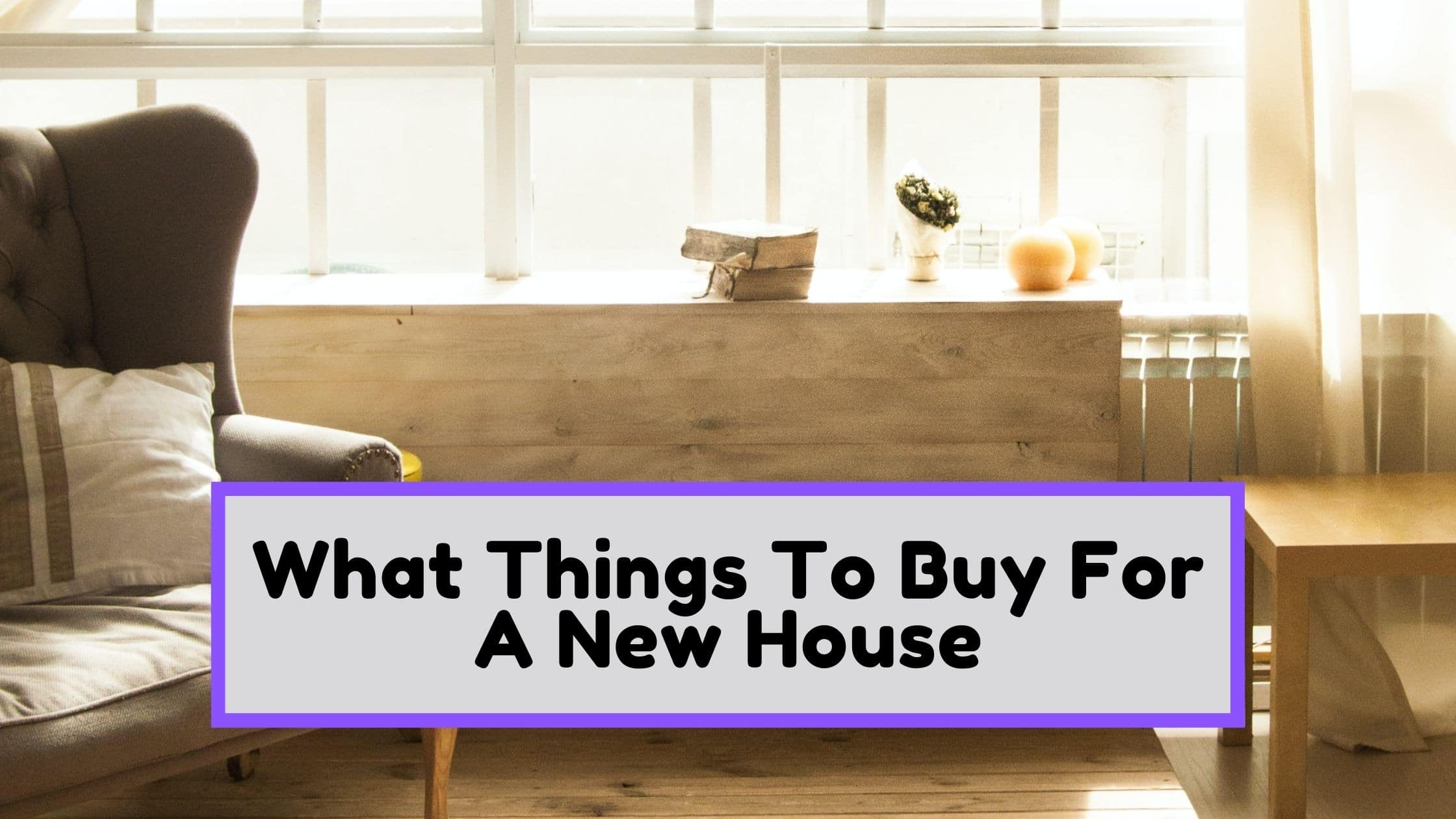 What things to buy for a new house
