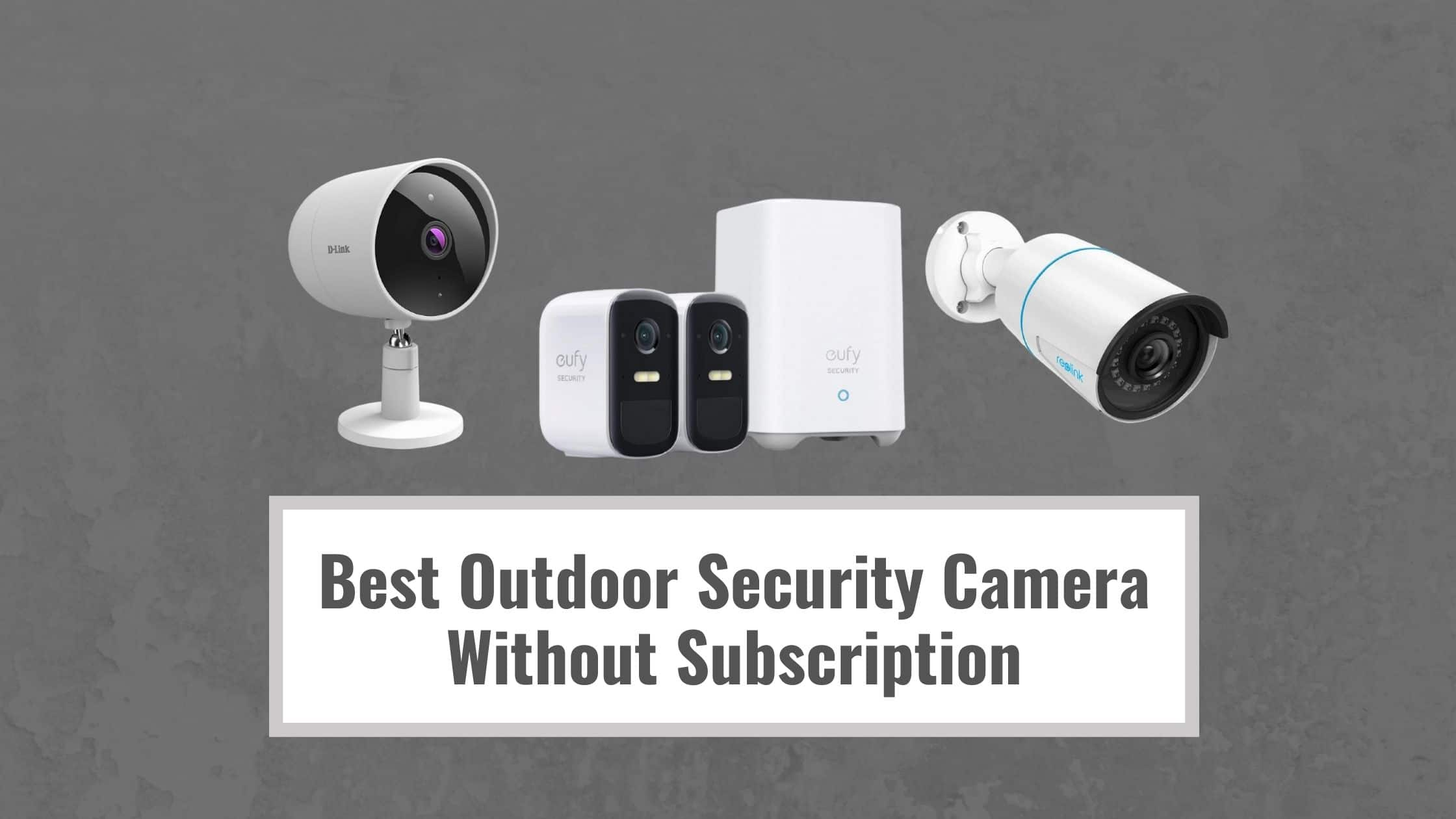 Best Outdoor Security Camera Without Subscription
